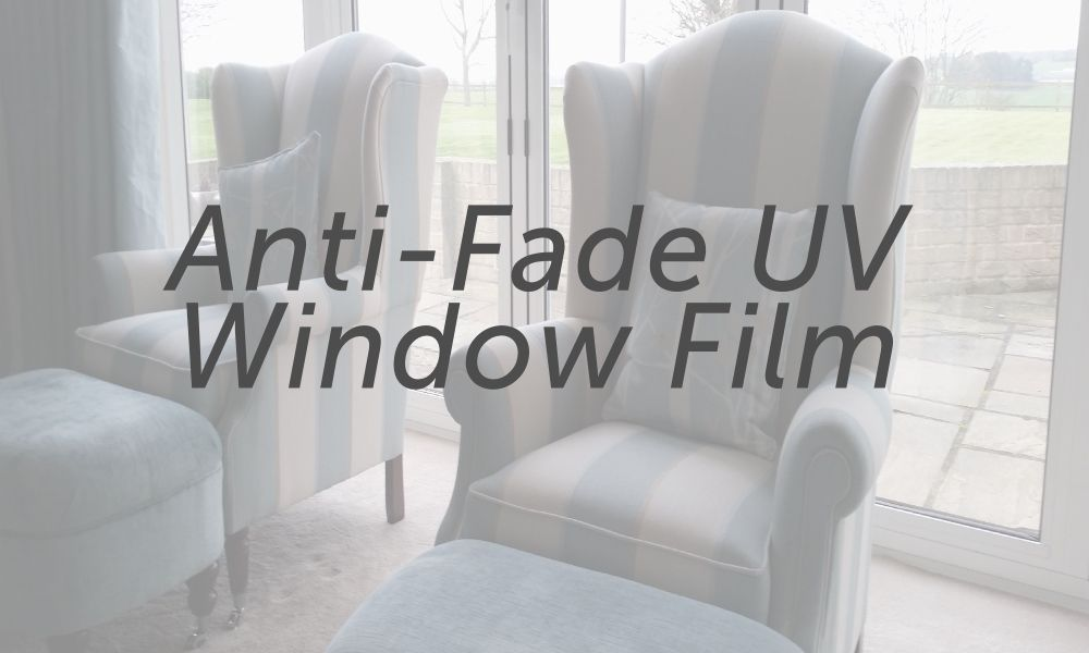 Anti Fade UV Filter Window Films